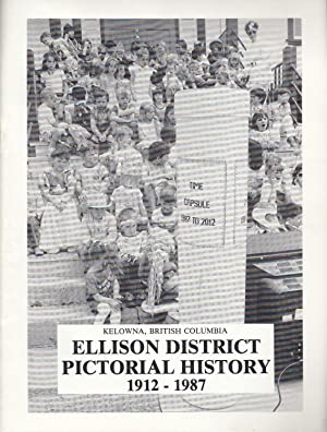 Ellison District Pictorial History 1912-1987 Kelowna, British Columbia