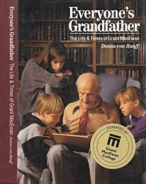 Everyone's Grandfather: The Life & Times of Grant MacEwan