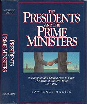 The Presidents And The Prime Ministers: Washington And Ottawa Face To Face : The Myth of Bilatera...