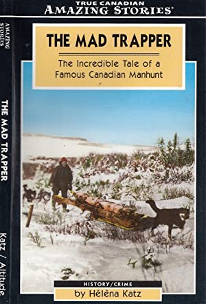The Mad Trapper The Incredible Tale OF A Famous Canadian Manhunt (Amazing Stories Series)