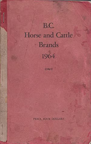 B. C. Horse and Cattle Brands Being Brands Alloted For The First Time And Old Brands Renewed Or R...