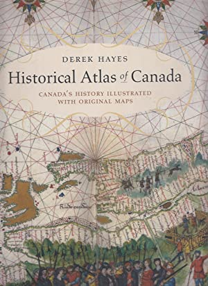Historical Atlas of Canada Canada's History Illustrated: Hayes, Derek