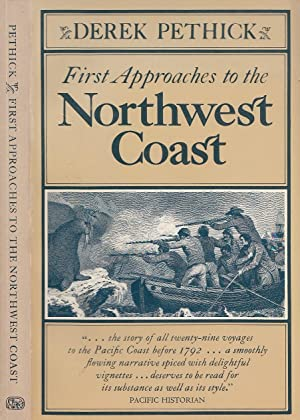 First Approaches To The Northwest Coast: Pethick, Derek [William]
