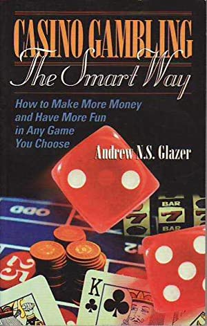 Casino Gambling the Smart Way: How to Have More Fun and Win More Money