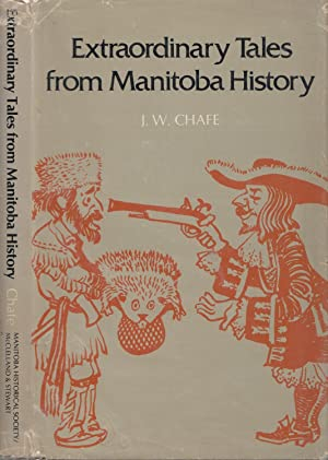 Extraordinary Tales From Manitoba History: Chafe, J[ames] W[arren];