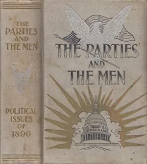 The Parties And The Men Or Political Issues of 1896 ; A history of our great parties from the beg...