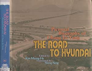 The Road to Hyundai Pictorial Biography Of: Myong-Ho, Kim;Ning, Sheng