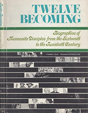 Twelve Becoming Biographies Of Mennonite Disciples From: Dyck, Cornelius J[ohn]