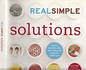 Real Simple: Solutions: Tricks, Wisdom, and Easy Ideas to Simplify Every Day