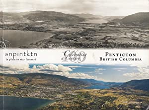Penticton, British Columbia : Celebrating a Century: Snpintktn (a Place to Stay Forever)