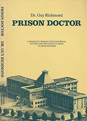 Prison Doctor : One Man's Story That must Be Told In Canada Today A Dramatic Insight Into Our Pen...
