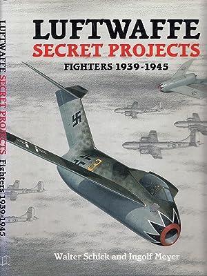 Luftwaffe Secret Projects: Fighters, 1939-1945: Meyer, Ingolf ;