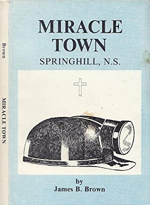 Miracle Town: Springhill, Nova Scotia 1790-1982