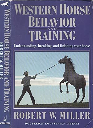 Western Horse Behavior and Training: Understanding, Breaking, and Finishing Your Horse