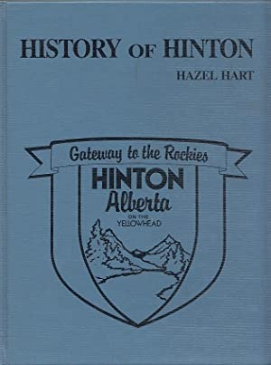 History of Hinton: Gateway to the Rockies,: Hart, Hazel [Rebecca