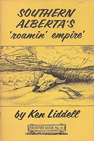 Southern Alberta's Roamin' Empire FRONTIER BOOK NO.: Liddell, Ken [Kenneth