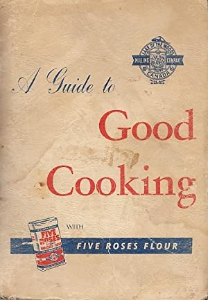 A Guide to Good Cooking Being a Collection of Good Recipes