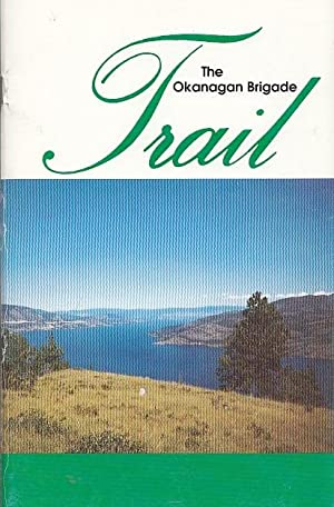 The Okanagan Brigade Trail In The South Okanagan 1811 to 1849 Oroville, Washington to Westside, B...