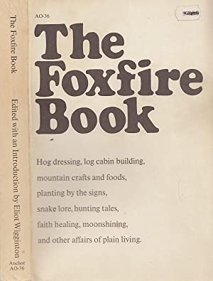 The Foxfire Book Hog Dressing; Log Cabin Building; Mountain Crafts and Foods; Planting by the Sig...