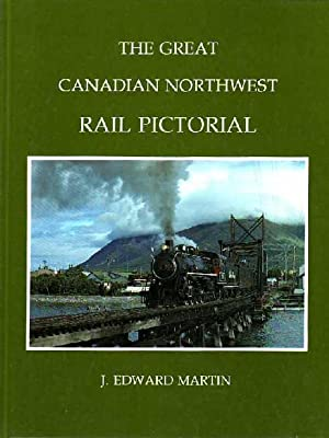 The Great Canadian Northwest Rail Pictorial
