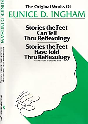 Original Works of Eunice D. Ingham: Stories the Feet Can Tell Thru Reflexology/Stories the Feet H...