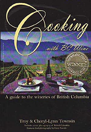 Cooking with BC Wine : A Guide to the Wineries of British Columbia [SIGNED By AUTHOR]