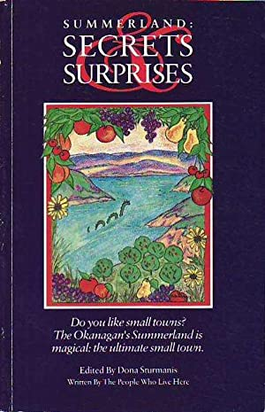 Summerland: Secrets & Surprises the Ultimate Small Town: Sturmanis, Dona;Summerland Writers and...