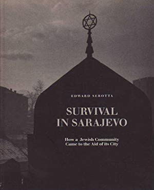 Survival in Sarajevo: How a Jewish Community Came to the Aid of Its City: Serotta, Edward