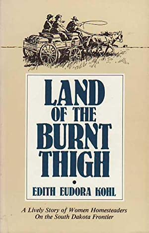 Land of the Burnt Thigh A Lively Story of Women Homesteaders on the South Dakota Frontier