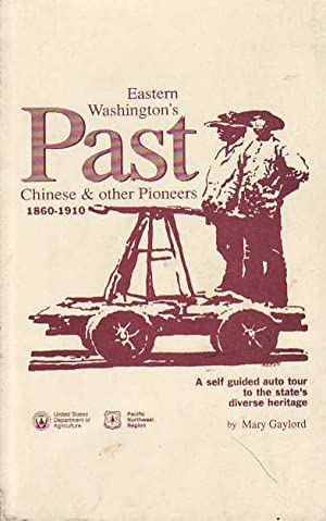 Eastern Washington's Past Chinese & Other Pioneers 1860-1910 A Self Guided Auto Tour to the...
