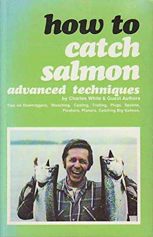 How to Catch Salmon : Advanced Techniques: White, Charles