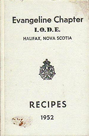 Tested Recipes Compiled By Evangeline Chapter I.O.D.E. Halifax, Nova Scotia 1952