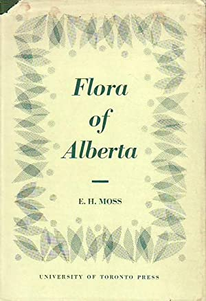 Flora of Alberta A Manual of Flowering Plants, Conifers, Ferns, and Fern Allies Found Growing Wit...