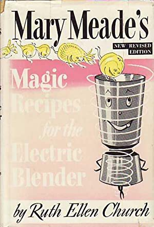 Mary Meade's Magic Recipes For The Electric: Meade, Mary; [Church,