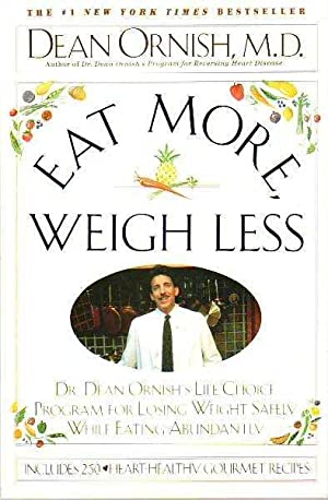 Eat More Weigh Less: Dr. Dean Ornish's life choice program for losing weight safely while eating ...