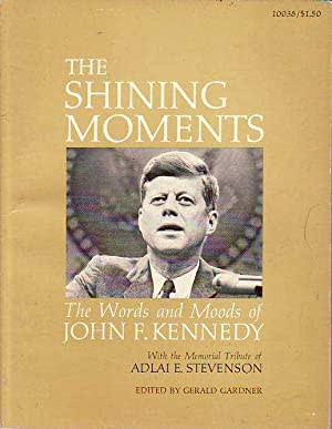The Shining Moments The Words and Moods of John F. Kennedy
