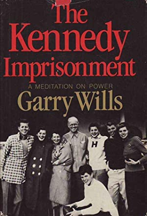The Kennedy Imprisonment A Meditation on Power