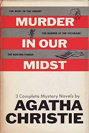 Murder in Our Midst; Including The Body in the Library; The Murder at the Vicarage; The Moving Fi...