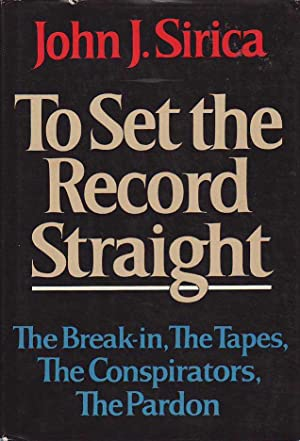 To Set the Record Straight The Break-in, The Tapes, The Conspirators, The Pardon