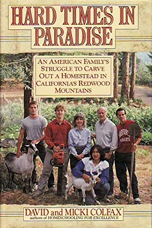 Hard Times in Paradise: An American Family's Struggle to Carve Out a Homestead in California's Re...