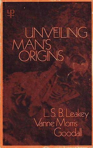 Unveiling Man's Origins Ten Decades of Thought: Leakey, L[ouis] S[eymnour]