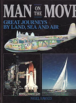 Man on the Move : Great Journeys by Land, Sea and Air