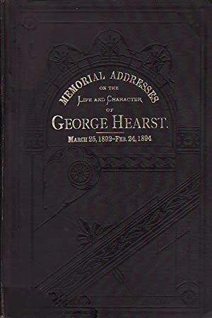 Memorial Address on the Life and Character of George Hearst A Senator from California Delivered i...