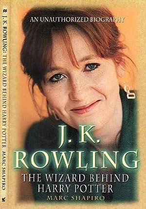 J. K. Rowling: The Wizard Behind Harry: Shapiro, Marc