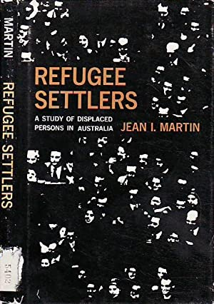 Refugee Settlers A Study of Displaced Persons: Martin, Jean I.