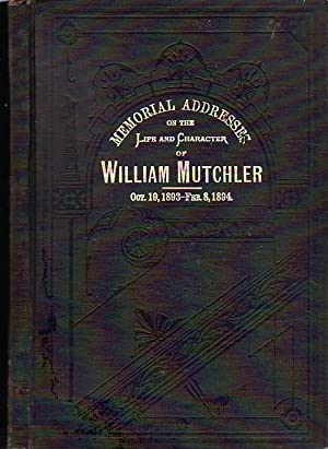 Memorial Address on the Life and Character of William Mutchler A Representative from Pennsylvania...