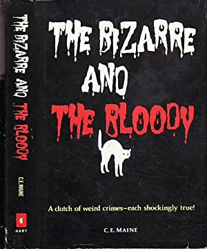 The Bizarre and the Bloody: A Clutch of Weird Crimes--Each Shockingly True!