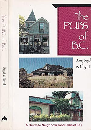 The Pubs of B.C. A Guide to: Seyd, Jane; Tyrrell,