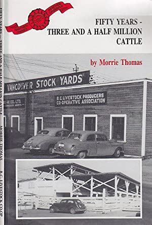 Fifty Years - Three and a Half Million Cattle A History of B.C. Livestock Producers Co-Operative ...