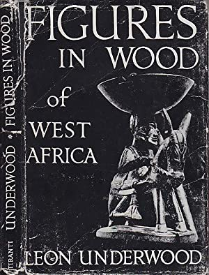 Figures in Wood of West Africa Statuettes: Underwood, Leon